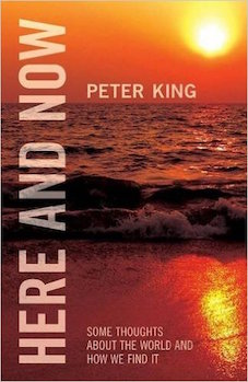 BOOK REVIEW:  Here and Now: Some thoughts about the world and how we find it – Peter King (Arktos 2015)